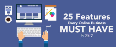 25 Most Important Features Your Online Business Must Have in 2017
